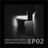 Andy Ranzten & Jochen Gutsch: EP02
